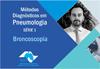 Serie 1: Métodos diagnósticos em Pneumologia – Broncoscopia